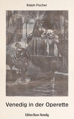 Venedig in der Operette von Fischer,  Ralph