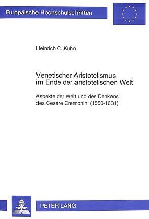 Venetischer Aristotelismus im Ende der aristotelischen Welt von Kuhn,  Heinrich C.