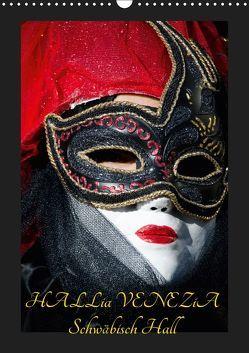 Venezianische Masken HALLia VENEZia Schwäbisch Hall (Wandkalender 2019 DIN A3 hoch)