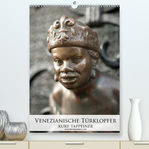 Venezianische Türklopfer (Premium, hochwertiger DIN A2 Wandkalender 2021, Kunstdruck in Hochglanz) von Tappeiner,  Kurt