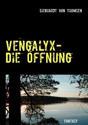 Vengalyx – Die Öffnung von Thomsen,  Sieghardt von