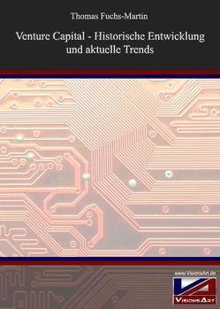 Venture Capital – Historische Entwicklung und aktuelle Trends von Fuchs-Martin,  Thomas