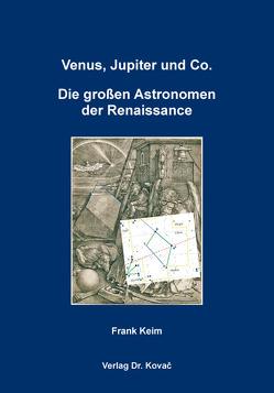 Venus, Jupiter und Co. – Die großen Astronomen der Renaissance von Keim,  Frank