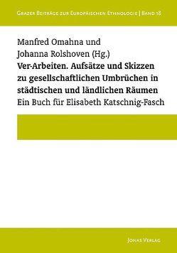 Ver-Arbeiten. von Omahna,  Manfred, Rolshoven,  Johanna