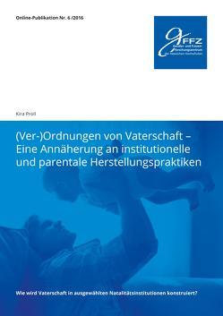 (Ver-)Ordnungen von Vaterschaft – Eine Annäherung an institutionelle und parentale Herstellungspraktiken von Proll,  Kira