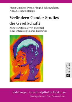 Verändern Gender Studies die Gesellschaft? von Gmainer-Pranzl,  Franz, Schmutzhart,  Ingrid, Steinpatz,  Anna