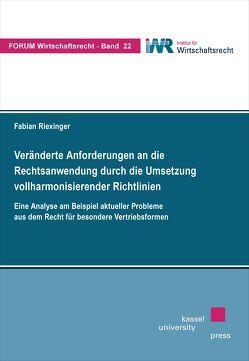 Veränderte Anforderungen an die Rechtsanwendung durch die Umsetzung vollharmonisierender Richtlinien von Riexinger,  Fabian