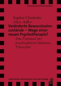 Veränderte Bewusstseinszustände – Wege einer neuen Psychotherapie? von Adler,  Sophie-Charlotte Alice, Revenstorf,  Dirk