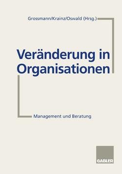 Veränderung in Organisationen von Großmann,  Ralph, Krainz,  Ewald E., Oswald,  Margit