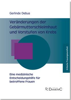 Veränderungen der Gebärmutterschleimhaut und Vorstufen von Krebs ─ Eine medizinische Entscheidungshilfe für betroffene Frauen von Debus,  Gerlinde