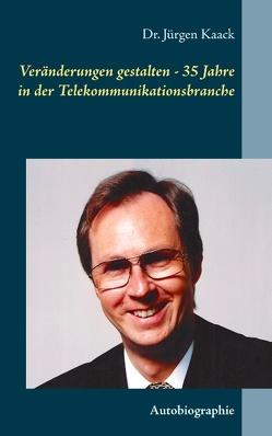 Veränderungen gestalten – 35 Jahre in der Telekommunikationsbranche von Kaack,  Jürgen