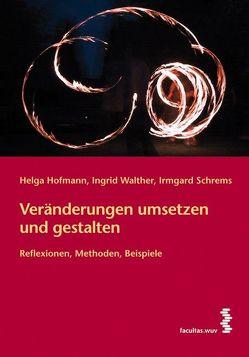 Veränderungen umsetzen und gestalten von Hofmann,  Helga, Schrems,  Irmgard, Walther,  Ingrid