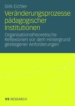 Veränderungsprozesse pädagogischer Institutionen von Eichler,  Dirk