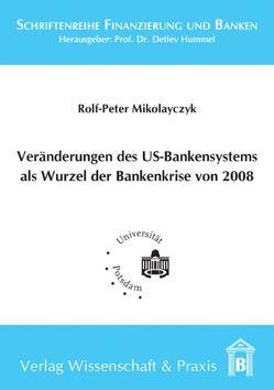 Veränderung des US-Bankensystems als Wurzel der Bankenkrise 2008 von Mikolayczyk,  Rolf-Peter