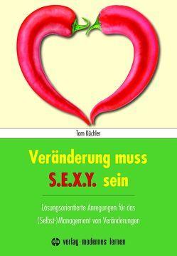 Veränderung muss S.E.X.Y. sein! von Küchler,  Tom