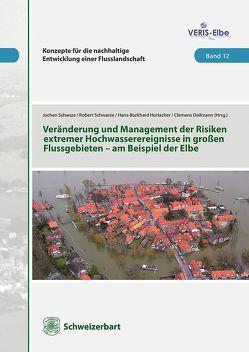 Veränderung und Management extremer Hochwasserereignisse in großen Flussgebieten am Beispiel der Elbe von Deilmann,  Clemens, Horlacher,  Hans-Burkhard, Schanze,  Jochen, Schwarze,  Robert