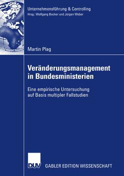 Veränderungsmanagement in Bundesministerien von Plag,  Martin, Weber,  Prof. Dr. Dr. h.c. Jürgen