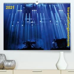 Veranstaltungsmomente (Premium, hochwertiger DIN A2 Wandkalender 2021, Kunstdruck in Hochglanz) von Zielke,  Dannie