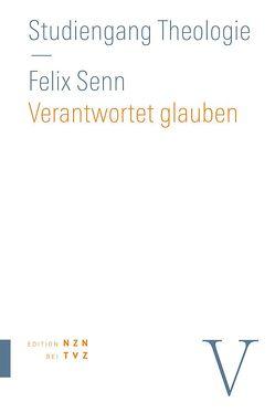 Verantwortet glauben von Senn,  Felix