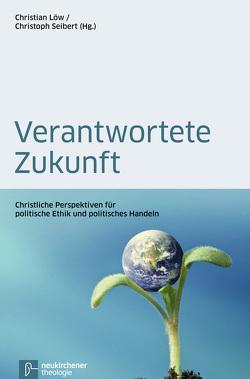 Verantwortete Zukunft von Bohlken,  Eike, Härle,  Wilfried, Löw,  Christian, Preul,  Reiner, Sautter,  Hermann, Schockenhoff,  Eberhard, Seibert,  Christoph