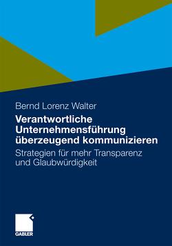 Verantwortliche Unternehmensführung überzeugend kommunizieren von Walter,  Bernd Lorenz