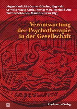 Verantwortung der Psychotherapie in der Gesellschaft von Cramer-Düncher,  Uta, Hardt,  Jürgen, Hein,  Jörg, Krause-Girth,  Cornelia, Merz,  Thomas, Otte,  Reinhard, Schaeben,  Wilfried, Schwarz,  Marion