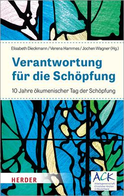 Verantwortung für die Schöpfung von Dieckmann,  Elisabeth, Hammes,  Verena, Wagner,  Jochen