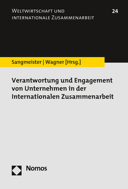 Verantwortung und Engagement von Unternehmen in der internationalen Zusammenarbeit von Sangmeister,  Hartmut, Wagner,  Heike