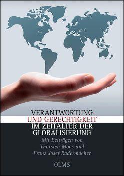 Verantwortung und Gerechtigkeit im Zeitalter der Globalisierung von Gorka,  Eckhard, Guise-Rübe,  Ralph, Moos,  Thorsten, Radermacher,  Franz Josef