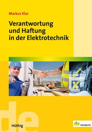 Verantwortung und Haftung in der Elektrotechnik von Klar,  Markus