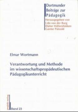 Verantwortung und Methode im wissenschaftspropädeutischen Pädagogikunterricht von Burg,  Udo von der, Höltershinken,  Dieter, Pätzold,  Günter, Wortmann,  Elmar