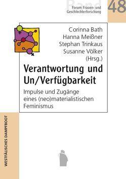 Verantwortung und Un/Verfügbarkeit von Bath,  Corinna, Meißner,  Hanna, Trinkaus,  Stephan, Völker,  Susanne
