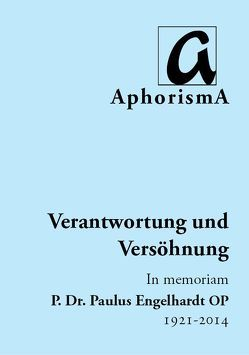 Verantwortung und Versöhnung – In memoriam P. Dr. Paulus Engelhardt OP | 1921-2014 von Bunnenberg,  Johannes, Engelhardt,  Paulus, Zimmer-Winkel,  Rainer