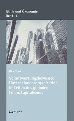 Verantwortungsbewusste Unternehmensorganisationen in Zeiten des globalen Finanzkapitalismus von Denk,  Ilka