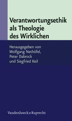 Verantwortungsethik als Theologie des Wirklichen von Dabrock,  Peter, Keil,  Siegfried, Nethöfel,  Wolfgang