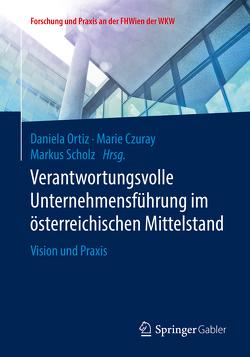 Verantwortungsvolle Unternehmensführung im österreichischen Mittelstand von Czuray,  Marie, Ortiz,  Daniela, Scholz,  Markus