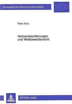 Verbandsäußerungen und Wettbewerbsrecht von Kurz,  Peter