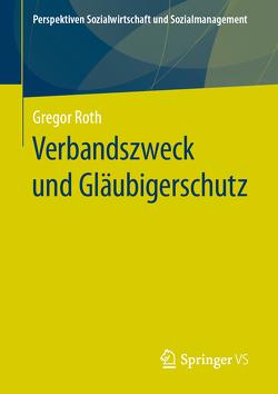 Verbandszweck und Gläubigerschutz von Roth,  Gregor