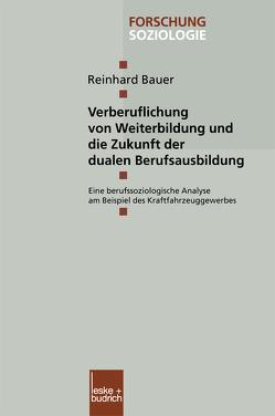 Verberuflichung von Weiterbildung und die Zukunft der dualen Berufsausbildung von Bauer,  Reinhard