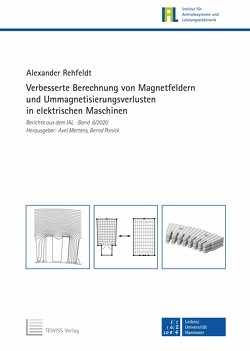 Verbesserte Berechnung von Magnetfeldern und Ummagnetisierungsverlusten in elektrischen Maschinen von Mertens,  Axel, Ponick,  Bernd, Rehfeldt,  Alexander
