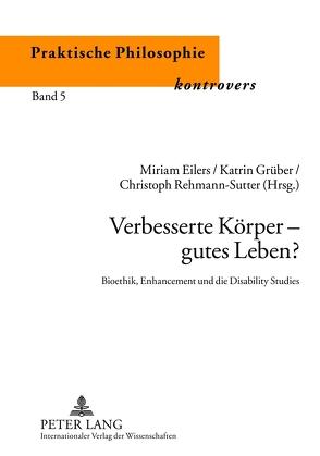 Verbesserte Körper – gutes Leben? von Eilers,  Miriam, Grüber,  Katrin, Rehmann-Sutter,  Christoph