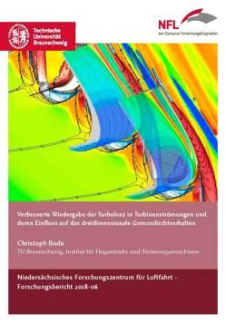 Verbesserte Wiedergabe der Turblenz in Turbinenströmungen und deren Einfluss auf das dreidimensionale Grenzschichtverhalten von Bode,  Christoph