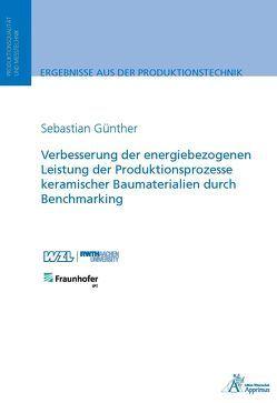 Verbesserung der energiebezogenen Leistung der Produktionsprozesse keramischer Baumaterialien durch Benchmarking von Günther,  Sebastian