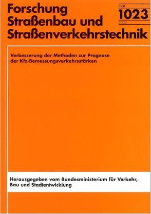 Verbesserung der Methoden zur Prognose der KFZ-Bemessungsverkehrsstärken von Walther,  Christoph, Waßmuth,  Volker, Wieczorek,  Tobias