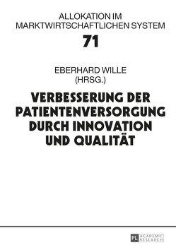 Verbesserung der Patientenversorgung durch Innovation und Qualität von Wille,  Eberhard