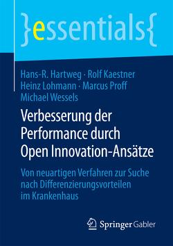 Verbesserung der Performance durch Open Innovation-Ansätze von Hartweg,  Hans-R., Kaestner,  Rolf, Lohmann,  Heinz, Proff,  Marcus, Wessels,  Michael