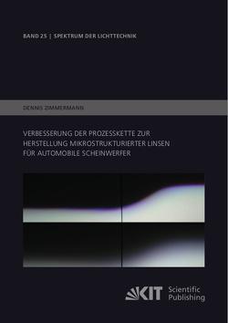 Verbesserung der Prozesskette zur Herstellung mikrostrukturierter Linsen für automobile Scheinwerfer von Zimmermann,  Dennis