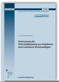 Verbesserung der Trittschalldämmung von Holzdecken durch optimierte Deckenauflagen. von Kaltbeitzel,  Bernd, Weber,  Lutz