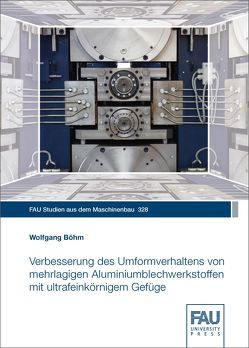 Verbesserung des Umformverhaltens von mehrlagigen Aluminiumblechwerkstoffen mit ultrafeinkörnigem Gefüge von Böhm,  Wolfgang