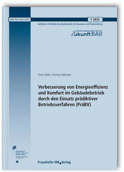 Verbesserung von Energieeffizienz und Komfort im Gebäudebetrieb durch den Einsatz prädiktiver Betriebsverfahren (PräBV). Abschlussbericht. von Bollin,  Elmar, Feldmann,  Thomas